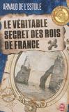 Le véritable secret des rois de France -   -  - 9782290072615