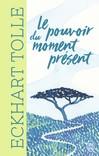 Le pouvoir du moment présent - Eckhart Tolle -  - 9782290151143